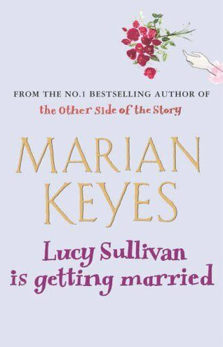 Lucy Sullivan Is Getting Married By Marian Keyes. 9780099489993