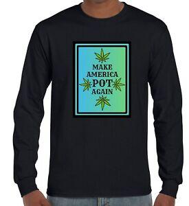 Make America POT Again <ZZZZZZZZZZ>~ Marijuana Cannabis Weed Themed LS T-Shirt