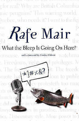 What the Bleep is Going on Here? by Rafe Mair (Paperback, 2008)