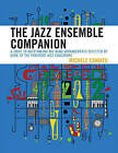 The Jazz Ensemble Companion: A Guide to Outstanding Big Band Arrangements Selected by Some of the Foremost Jazz Educators by Michele Caniato (Paperback, 2009)