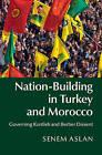 Nation Building in Turkey and Morocco: Governing Kurdish and Berber Dissent by Senem Aslan (Hardback, 2014)