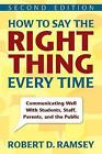 How to Say the Right Thing Every Time: Communicating Well With Students, Staff, Parents, and the Public by Robert D. Ramsey (Paperback, 2008)