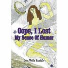 OOPS, I Lost My Sense of Humor by Lois M Santalo (Paperback / softback, 2002)
