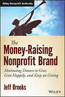 The Money-raising Nonprofit Brand: Motivating Donors to Give, Give Happily, and Keep on Giving by Jeff Brooks (Hardback, 2014)