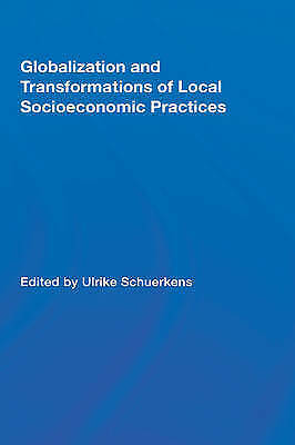 Globalization and Transformations of Local Socioeconomic Practices (Routledge Ad