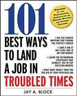 101 Best Ways to Land a Job in Troubled Times by Jay A. Block (Paperback, 2010)