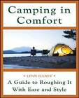 Camping in Comfort: A Guide to Roughing it with Ease and Style by Lynn Haney (Paperback, 2007)