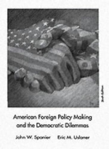 American Foreign Policy Making and the Democratic Dilemmas Eric M. Uslaner