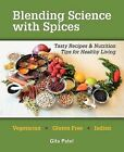 Blending Science with Spices: Tasty Recipes & Nutrition Tips for Healthy Living by Gita Patel (Paperback / softback, 2011)