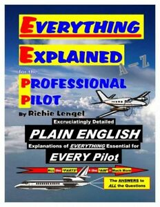 EVERYTHING EXPLAINED for the PROFESSIONAL PILOT by Richie Lengel 12th Edition