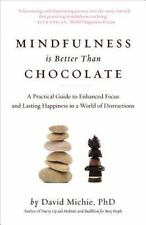 Mindfulness Is Better Than Chocolate: A Practical Guide to Enhanced Focus and La
