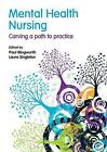 Mental Health Nursing: Carving a Path to Practice by Paul Illingworth, Laura Singleton (Paperback, 2009)