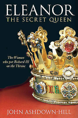 1 of 1 - Eleanor, The Secret Queen: The Woman Who Put Richard III on the Throne-ExLibrary