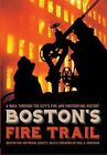 Boston's Fire Trail: A Walk Through the City's Fire and Firefighting History by Boston Fire Historical Society (Paperback / softback, 2007)