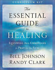 The Essential Guide to Healing Curriculum Kit: Equipping All Christians to Pray for the Sick by Randy Clark, Bill Johnson (Mixed media product, 2016)