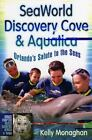 SeaWorld, Discovery Cove and Aquatica : Orlando's Salute to the Seas by Kelly Monaghan (2009, Paperback)