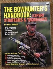 THE BOWHUNTER'S HANDBOOK, EXPERT STRATEGIES TECHNIQUES HOW TO BOOK, M.R. JAMES