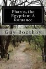 Pharos, the Egyptian: A Romance by Guy Boothby (Paperback / softback, 2014)