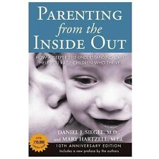 Parenting from the Inside Out : How a Deeper Self-Understanding Can Help You Raise Children Who Thrive by Daniel J. Siegel and Mary Hartzell (2013, Paperback, Anniversary)