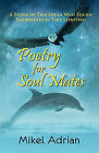 Poetry for Soul Mates, a Story of Two Souls Who Found Themselves in This Lifetime! by Mikel Adrian (Paperback / softback, 2010)