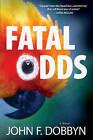 Fatal Odds: A Novel by John F. Dobbyn (Hardback, 2016)