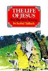 The Life of Jesus by Isobel Tallach (Paperback, 1982)