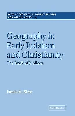 Geography in Early Judaism and Christianity: The Book of Jubilees (Society fo...