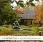 a Living Work of Art The Norton Simon Museum Sculpture Garden 9780989195614