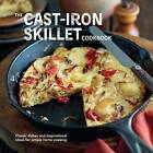 The Cast-Iron Skillet Cookbook: Classic Dishes and Inspirational Ideas for Simple Home Cooking by Ryland, Peters & Small Ltd (Hardback, 2015)