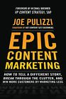 Epic Content Marketing: How to Tell a Different Story, Break Through the Clutter, & Win More Customers by Marketing Less by Joe Pulizzi (Hardback, 2013)