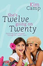She's Twelve Going on Twenty: Nurturing Your Daughter Through the Tween Years