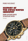 History of the Swiss Watch Industry: From Jacques David to Nicolas Hayek Third Edition by Pierre-Yves Donze (Paperback, 2014)