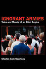 Ignorant Armies: Tales and Morals of an Alien Empire by Charles Sam Courtney (Hardback, 2007)