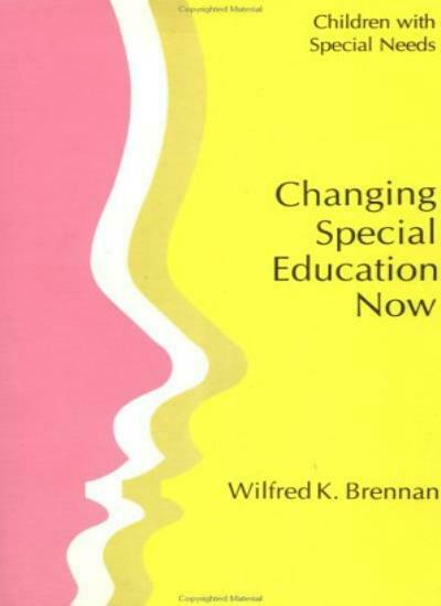 Changing Special Education Now (Children With Special Needs Series) By Wilfred
