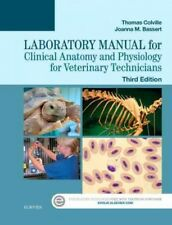 Laboratory Manual for Clinical Anatomy and Physiology for Veterinary Technicians by Thomas P. Colville and Joanna M. Bassert (2015, Spiral)