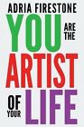 You Are the Artist of Your Life by Adria Firestone (Paperback / softback, 2013)