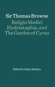 Religio Medici, Hydriotaphia, and The Garden of Cyrus: By Browne, Thomas