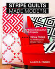 Stripe Quilts Made Modern: 12 Bold & Beautiful Projects : Tips & Tricks for Working with Striped Fabrics by Lauren S. Palmer (Paperback, 2016)