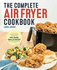 The Complete Air Fryer Cookbook: Amazingly Easy Recipes to Fry, Bake, Grill, and Roast with Your Air Fryer by Linda Larsen (Paperback / softback, 2016)