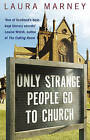 Only Strange People Go to Church by Laura Marney (Paperback, 2006)