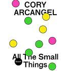 Cory Arcangel: All the Small Things by Michael Bank Christoffersen, Jonah Peretti, Alan Licht (Paperback, 2014)