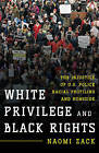White Privilege and Black Rights: The Injustice of U.S. Police Racial Profiling and Homicide by Naomi Zack (Paperback, 2015)