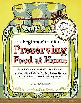 The Beginner's Guide to Preserving Food at Home: Easy Instructions for Canning,
