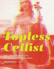 SHIPS FREE! Topless Cellist:The Improbable Life of Charlotte Moorman