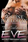 The Evolution of Eve: My Hot Pregnant Lover (Pregnancy Romance Series) by Justine Holloway (Paperback / softback, 2015)