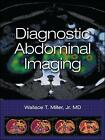 Diagnostic Abdominal Imaging by Wallace T. Miller (Hardback, 2013)