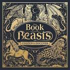 The Book of Beasts: A Compendium of Monsters, Critters and Mythical Creatures to Colour: Colour and Discover by Angela Rizza, Jonny Marx (Hardback, 2016)