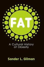 Fat : A Cultural History of Obesity by Sander L. Gilman (2008, Paperback)