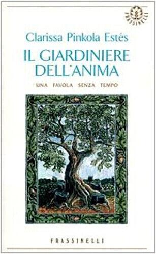 Il giardiniere dell'anima - Clarissa Pinkola Estés (Frassinelli) [2001]