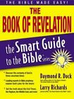 The Smart Guide to the Bible: The Book of Revelation by Larry Richards and Daymond R. Duck (2006, Paperback)